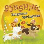 Sunshine Brightens Springtime by Charles Ghigna (Hardback, 2015)