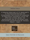 A Sermon Preached at St. Margarets in Westminster Before the Honourable the House of Commons in Parliament Assembled, Upon the 29th Day of May, Being the Anniversary Day of the King's and Kingdomes Restauration by Thomas Pierce ... (1661) by Professor Thomas Pierce (Paperback / softback, 2011)