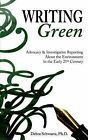 Writing Green: Advocacy & Investigative Reporting about the Environment in the Early 21st Century by Debra A Schwartz (Paperback / softback, 2006)