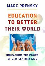 Education to Better Their World : Unleashing the Power of 21st-Century Kids...