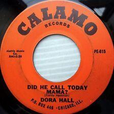 DORA HALL 1965 Northern soul 45 DID HE CALL TODAY MAMA / SHE'S COMIN BACK e8863