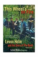 This Wheel's On Fire: Levon Helm And The Story Of The Band Free Shipping