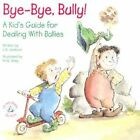 Bye-bye Bully a Kid's Guide for Dealing With Bullies 9780870293696 Paperback