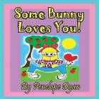 Some Bunny Loves You! by Penelope Dyan (Paperback / softback, 2013)