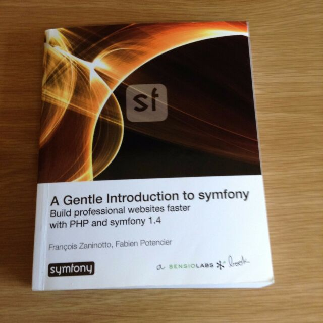 A gentle Introduction to SYMFONY ..Zaninotto and Potencier
