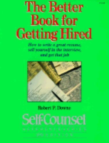 Better Book for Getting Hired : How to Write a Great Resume, Sell Yourself in...