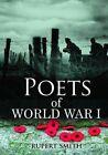 Poets of World War I by Rupert Smith (Hardback, 2014)