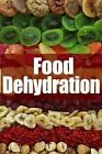 Food Dehydration - The Ultimate Recipe Guide by Jessica Dreyher 9781499768725