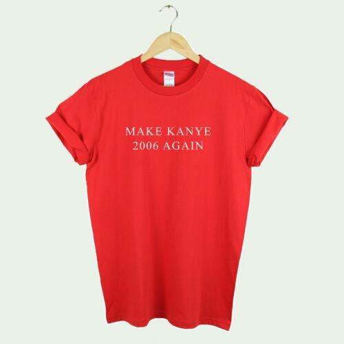Make Kanye 2006 Again Kanye West t shirt unisex Yeezus Joke Christmas Gift
