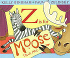 Z is for Moose by Kelly L. Bingham (Paperback, 2013)
