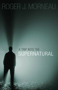 Roger morneau a trip into the supernatural