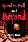 Spiral to Hell and Beyond by Dusty Hart 9781420829488 Paperback 2005