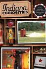 Indiana Curiosities: Quirky Characters, Roadside Oddities & Other Offbeat Stuff by Dick Wolfsie (Paperback, 2009)