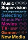 Music Supervision 2 : The Complete Guide to Selecting Music for Movies, TV, Games, and New Media by David Hnatiuk, Ramsay Adams and David Weiss (2017, Trade Paperback)