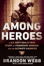 Among Heroes : A U. S. Navy SEAL's True Story of Friendship, Heroism, and the Ultimate Sacrifice by Brandon Webb and John David Mann (2015, Hardcover)