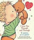 I Love You Through and Through / Te Quiero, Yo Te Quiero by Bernadette Rossetti-Shustak (Board book, 2013)