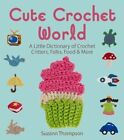 Cute Crochet World: A Little Dictionary of Crochet Critters, Folks, Food & More by Suzann Thompson (Paperback, 2014)