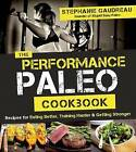 The Performance Paleo Cookbook by Stephanie Gaudreau (Paperback, 2015)