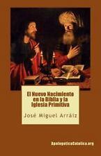 El Nuevo Nacimiento en la Biblia y la Iglesia Primitiva by José Miguel Arráiz...