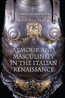 Armour and Masculinity in the Italian Renaissance by Carolyn Springer (Paperback, 2013)