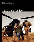 Arbitrary Justice: Trial of Guantanamo and Bagram Detainees in Afghanistan by Human Rights First Staff (Paperback / softback, 2008)