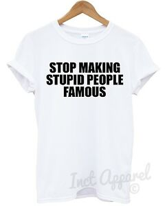 Stop-Making-Stupid-People-Famous-T-Shirt-Men-Women-Kids-Funny-Slogan