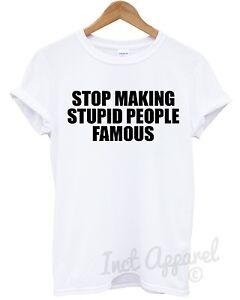 Stop-Making-Stupid-People-Famous-T-Shirt-Men-Women-Kids-Funny-Slogan