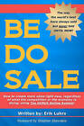 Be Do Sale: How to Create More Sales Right Now, Regardless of What the Competition or the Economy Is Doing, Using the Gurus Selling System! by Erik Luhrs (Paperback / softback, 2011)