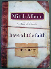 HAVE A LITTLE FAITH: A TRUE STORY BY MITCH ALBOM, FIRST EDITION, 2009, HARDCOVER