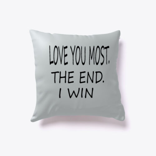 Love You Most I Win Gift Pillow The End