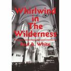 Whirlwind in the Wilderness by Paul A White (Paperback / softback, 2002)