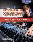 Internship & Volunteer Opportunities for People Who Love Music by Kathy Furgang, Adam Furgang (Hardback, 2012)