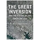 The Great Inversion and the Future of the American City by Alan Ehrenhalt (2012, Hardcover)