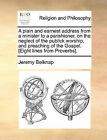 A Plain and Earnest Address from a Minister to a Parishioner, on the Neglect of the Publick Worship, and Preaching of the Gospel. [Eight Lines from Proverbs]. by Jeremy Belknap (Paperback / softback, 2010)