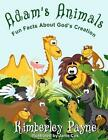 Adam's Animals Fun Facts About God's Creation by Kimberley Payne 9781497439009