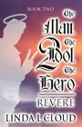 The Man, the Idol, the Hero 2: Book Two, Revere by Linda L Cloud (Paperback / softback, 2012)