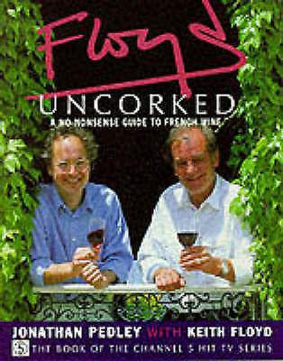 """AS NEW"" Floyd, Keith, Pedley, Jonathan, Floyd Uncorked Book"