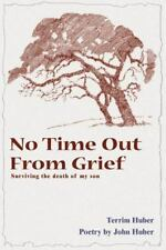No Time Out from Grief : Surviving the Death of My Son by John Huber and...