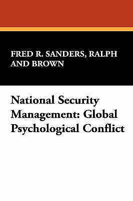National Security Management : Global Psychological Conflict, Paperback by Sa...