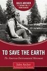 To Save the Earth: The American Environmental Movement by Jules Archer (Hardback, 2016)