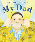 My Dad by Anthony Browne (Paperback, 2010)