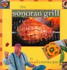 Sonoran Grill Cookbooks Amp Restpb 9780873587594 by Mad Coyote Joe Paperback