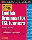 Practice Makes Perfect English Grammar for ESL Learners: With 100 Exercises by Ed Swick (Paperback, 2013)
