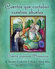 Cuentos Que Contaban Nuestras Abuelas: Cuentos Populares Hispanicos by Alma Flor Ada, F Isabel Campoy (Paperback / softback, 2007)