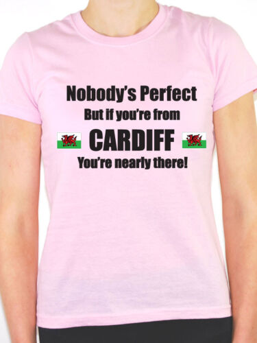 Wales NOBODY/'S PERFECT BUT IF YOU/'RE FROM CARDIFF UK Themed Women/'s T-Shirt