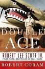Double Ace: The Life of Robert Lee Scott Jr., Pilot, Hero, and Teller of Tall Tales by Robert Coram (Hardback, 2016)