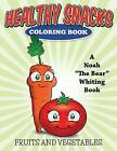 Healthy Snacks Coloring Book (Fruits and Vegetables): (Fruits and Vegetables) by Noah the Bear Whiting (Paperback / softback, 2015)
