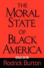 The Moral State of Black America by Rodrick K. Burton (Paperback, 2008)