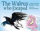 The Walrus Who Escaped by Rachel Qitsualik-Tinsley, Sean Qitsualik-Tinsley (Hardback, 2014)
