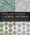Stress Less Coloring: Peaceful Patterns: 100+ Coloring Pages for Calm and Relaxation by Adams Media (Paperback, 2016)